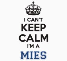 I cant keep calm Im a MIES by icant