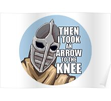 Then i took an arrow to the knee Poster