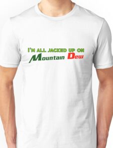 I'm all jacked up on Mountain Dew Unisex T-Shirt