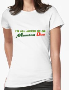 I'm all jacked up on Mountain Dew Womens Fitted T-Shirt