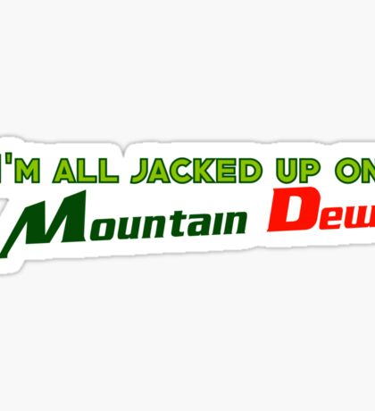 I'm all jacked up on Mountain Dew Sticker