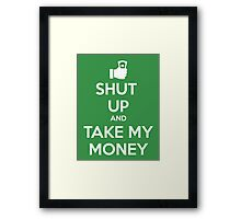 Take my Money Framed Print