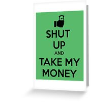 Take my Money Greeting Card