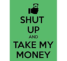 Take my Money Photographic Print