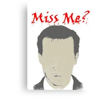 Miss Me?  Moriarty is coming Canvas Print