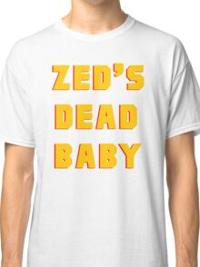 Zed's Dead, Baby! Classic T-Shirt