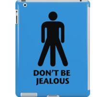 Don't be jealous iPad Case/Skin