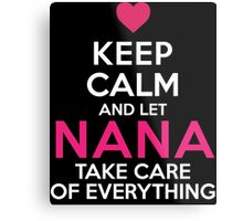 Cool 'Keep Calm and Let Nana Take Care of Everything' T-shirts, Hoodies, Accessories and Gifts Metal Print
