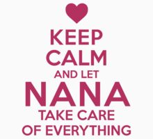 Must-Have 'Keep Calm and Let Nana Take Care of Everything' T-shirts, Hoodies, Accessories and Gifts by Albany Retro