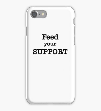 Feed your Support iPhone Case/Skin