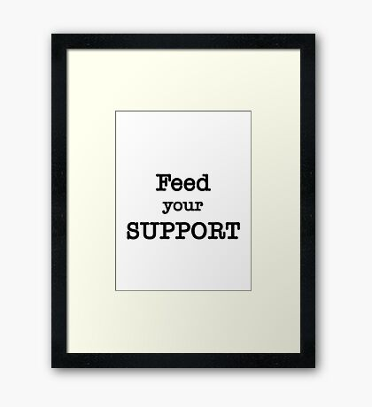 Feed your Support Framed Print