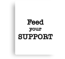 Feed your Support Canvas Print