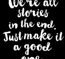 We're all stories in the End. Just make it a good one by hopealittle