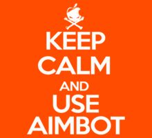 Keep Calm And Use Aimbot by Skilling
