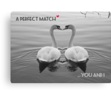 """SOLD""     A PERFECT MATCH - YOU AND I Canvas Print"