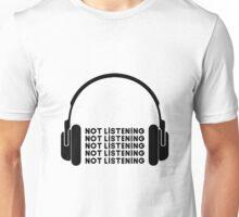 Not Listening Unisex T-Shirt