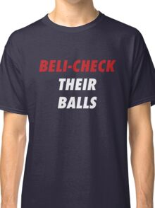 BELI-CHECK THEIR BALLS (New England)  Classic T-Shirt