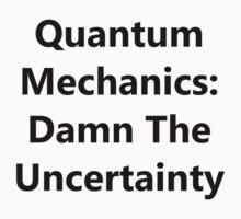 Quantum Mechanics: Damn The Uncertainty T-Shirt
