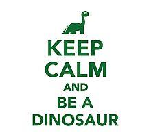 Keep calm and be a dinosaur Photographic Print