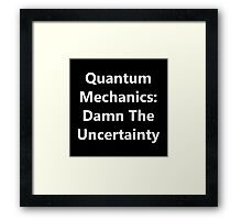 Quantum Mechanics: Damn The Uncertainty Framed Print