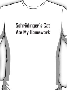 Schrodinger's Cat Ate My Homework T-Shirt