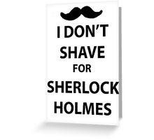 I don't shave for sherlock holmes (black print) Greeting Card