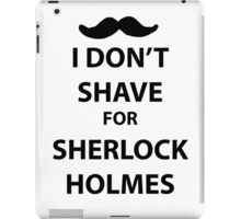 I don't shave for sherlock holmes (black print) iPad Case/Skin