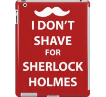 I don't shave for sherlock holmes (white print) iPad Case/Skin