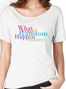 Crazy Random Happenstance Women's Relaxed Fit T-Shirt