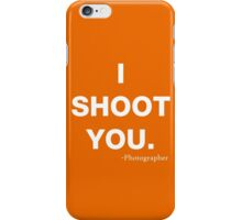 I Shoot you iPhone Case/Skin