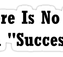 """There Is No """"I"""" In """"Success""""  Sticker"""