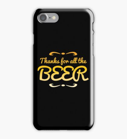 Thanks for all the BEER! iPhone Case/Skin