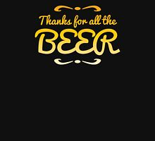Thanks for all the BEER! Unisex T-Shirt
