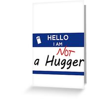 Not a Hugger Greeting Card