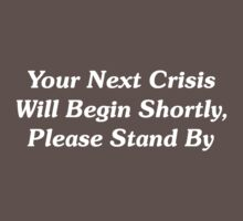 Your Next Crisis Will Begin Shortly, Please Stand By Kids Clothes