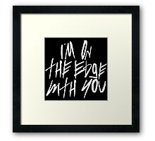 I'm On The Edge With You Framed Print