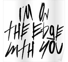 I'm On The Edge With You Poster