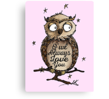 O'wl Always Love You!- FOR HER Canvas Print