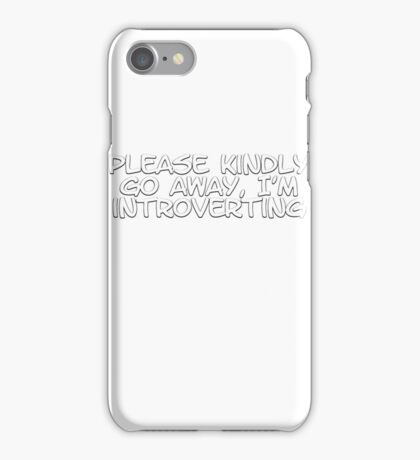 Please kindly go away, I'm introverting iPhone Case/Skin