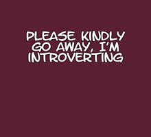 Please kindly go away, I'm introverting Unisex T-Shirt