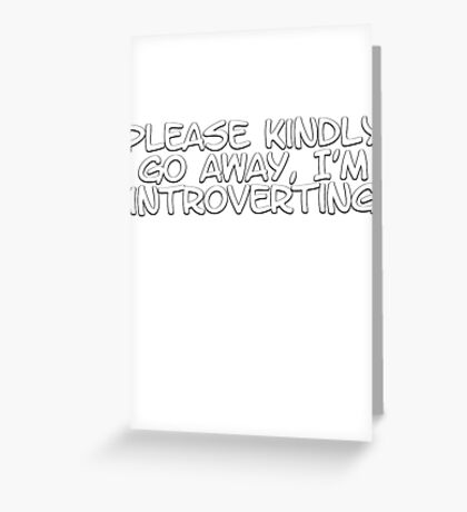 Please kindly go away, I'm introverting Greeting Card