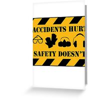 Accidents Hurt, Safety Doesn't Greeting Card