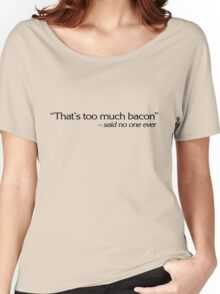"""That's too much bacon"" - said no one ever Women's Relaxed Fit T-Shirt"