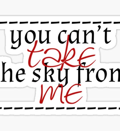 you can't take the sky Sticker