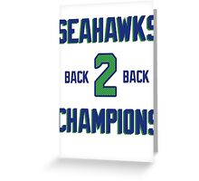 SEATTLE SEAHAWKS BACK 2 BACK SUPER BOWL CHAMPIONS Greeting Card