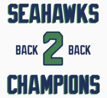 SEATTLE SEAHAWKS BACK 2 BACK SUPER BOWL CHAMPIONS by iixwyed