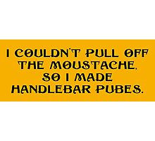 Handlebar Pubes for Light T's Photographic Print