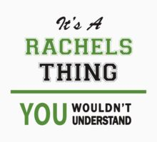 It's a RACHELS thing, you wouldn't understand !! T-Shirt