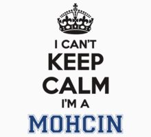 I cant keep calm Im a MOHCIN T-Shirt