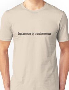 Cops, come and try to snatch my crops Unisex T-Shirt